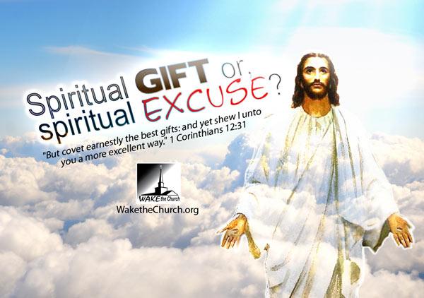 Spiritual Gift or Spiritual Excuse False Teaching about Spiritual Gifts