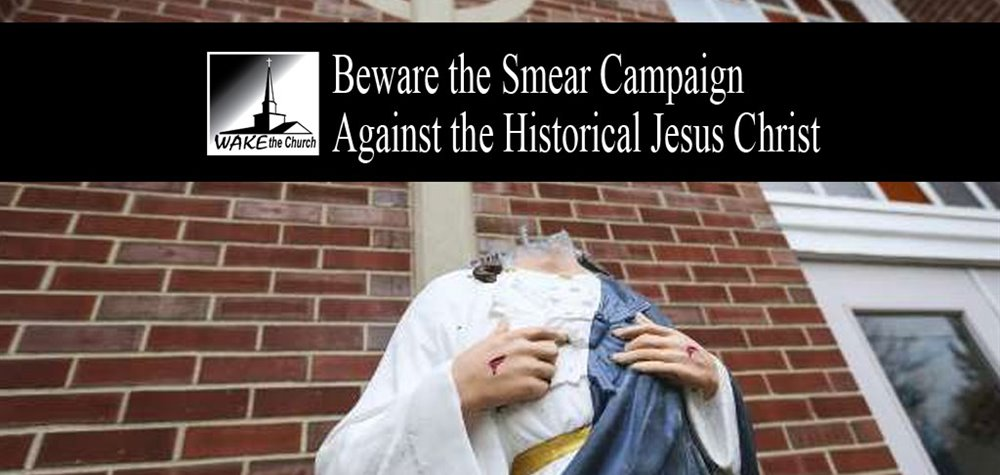 Beware The Smear Campaign Against The Historical Jesus Wake The