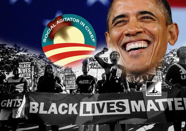 Obama Social Agitator in Chief Black Lives Matters