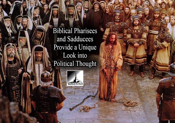 Biblical Pharisees and Sadducees Provide a Unique Look into Political Thought