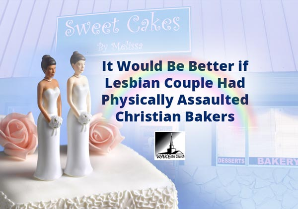 It Would Be Better if  Lesbian Couple Had Physically Assaulted Christian Bakers