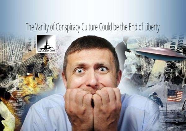 The Vanity of Conspiracy Culture Could be the End of Liberty