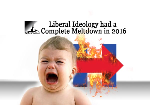 Liberal Ideology had a  Complete Meltdown in 2016 - Wake the Church